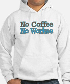 no coffee no workee Hoodie
