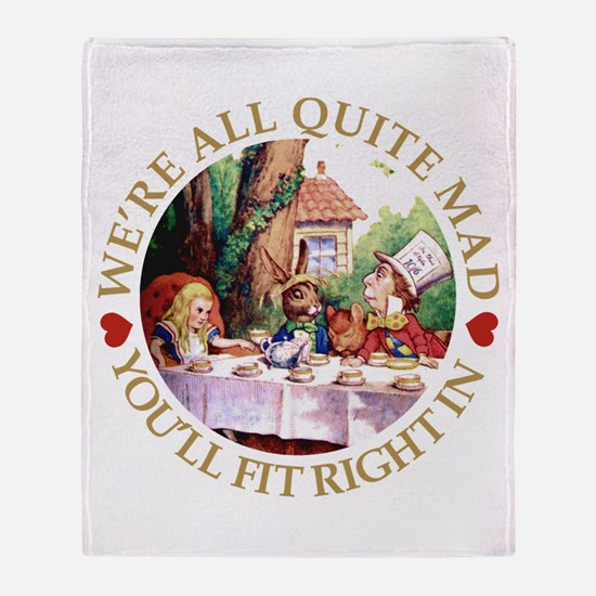 We're All Quite Mad, You'll Fit Righ Throw Blanket