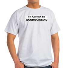 Rather be Woodworking Ash Grey T-Shirt
