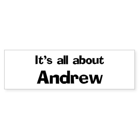 It's all about Andrew Bumper Sticker