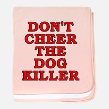Don't cheer the dog killer baby blanket