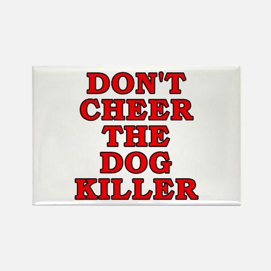 Don't cheer the dog killer Rectangle Magnet