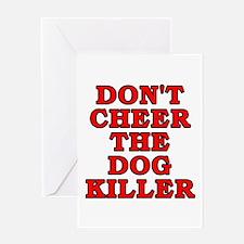 Don't cheer the dog killer Greeting Card