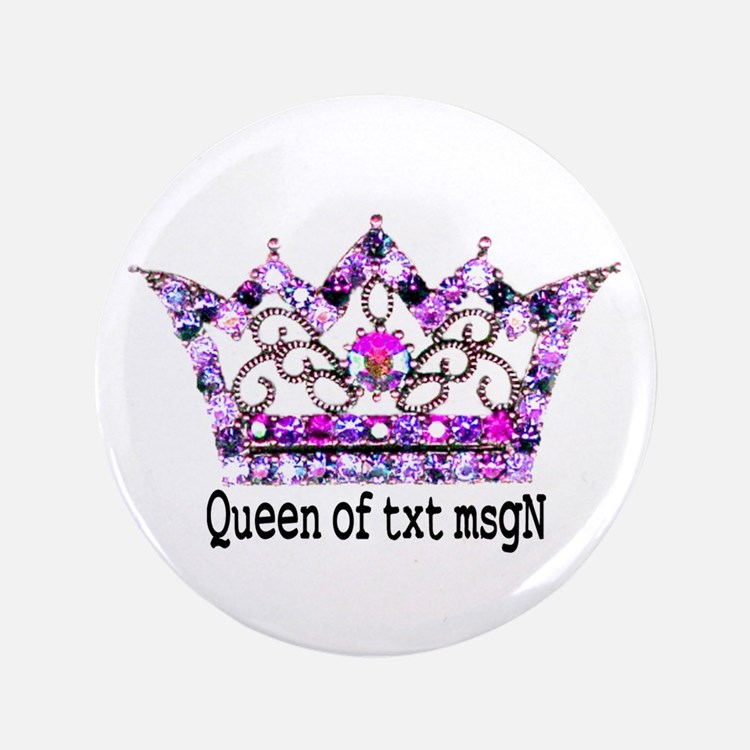 """Queen of txt msgN 3.5"""" Button"""