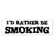 Rather be Smoking Bumper Bumper Sticker