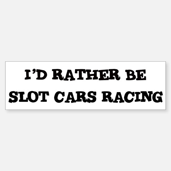 Rather be Slot Cars Racing Bumper Bumper Bumper Sticker