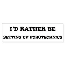 Rather be Setting up Pyrotech Bumper Bumper Sticker