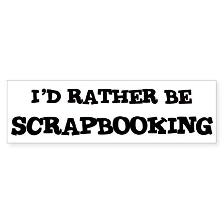Rather be Scrapbooking Bumper Sticker