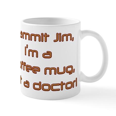 Dammit Jim (by Deleriyes) Mug
