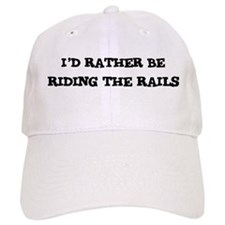 Rather be Riding the Rails Baseball Cap