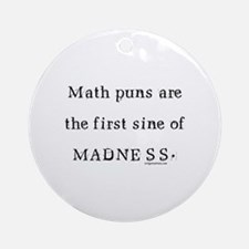 Math puns sine of madness Ornament (Round)