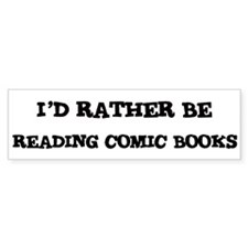 Rather be Reading Comic Books Bumper Bumper Sticker