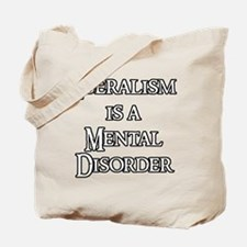 Liberalism is a Mental Disord Tote Bag