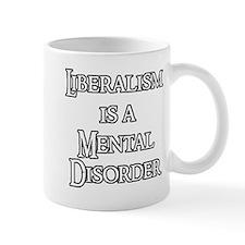 Liberalism is a Mental Disord Small Mug