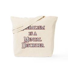 Liberalism is a Mental Disord Tote Bag