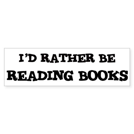 Rather be Reading Books Bumper Sticker