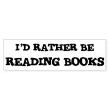 Rather be Reading Books Bumper Bumper Sticker