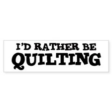Rather be Quilting Bumper Bumper Sticker