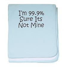 99.9% Sure Its Not Mine baby blanket