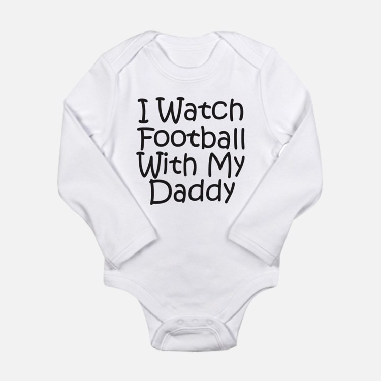 Watch Football With Daddy! Long Sleeve Infant Body