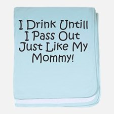 Drink Untill I Pass Out Like baby blanket