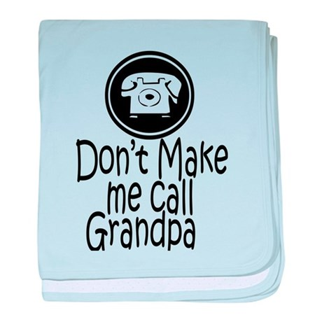 Don't Make Me Call Grandpa baby blanket