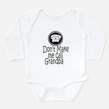 Don't Make Me Call Grandpa Long Sleeve Infant Body