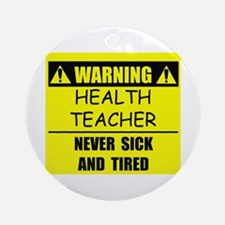 WARNING: Health Teacher Ornament (Round)