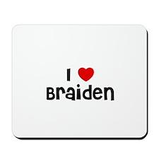 I * Braiden Mousepad