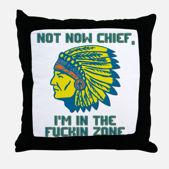 Not Now Chief, I'm In The Fuckin Zone Throw Pillow