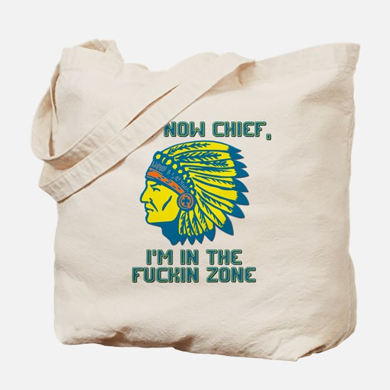 Not Now Chief, I'm In The Fuckin Zone Tote Bag