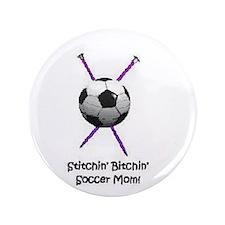 "Stitchin' Bitchin' Soccer Mom 3.5"" Button"