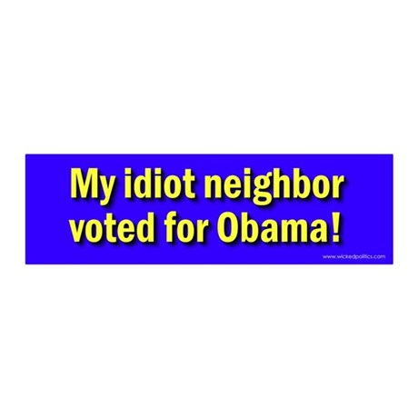 My idiot neighbor voted for Obama