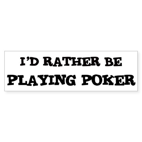 Rather be Playing Poker Bumper Sticker