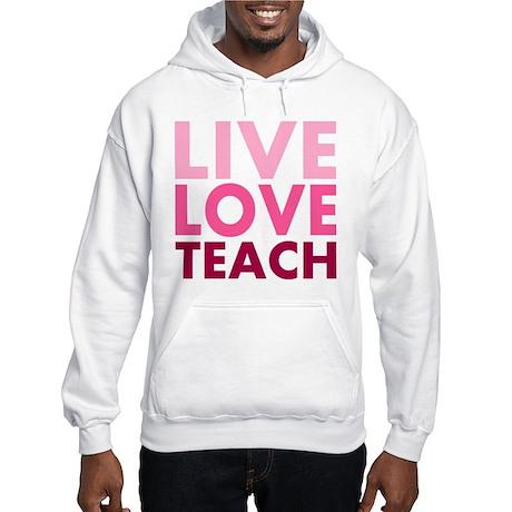 Live Love Teach Hooded Sweatshirt