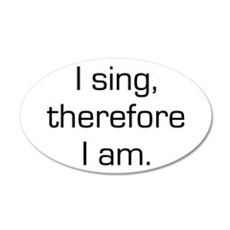 I Sing Therefore I Am 20x12 Oval Wall Peel