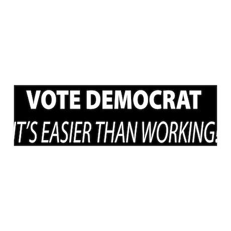 Vote Democrat It's Easier Than Working Sticker