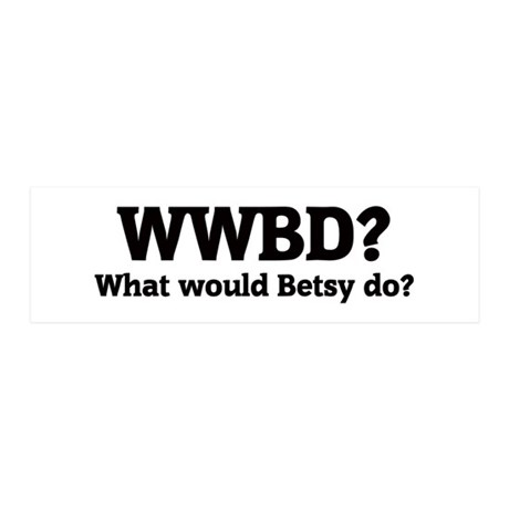 What would Betsy do? 20x6 Wall Peel