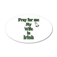 Pray For Me My Wife Is Irish 20x12 Oval Wall Peel
