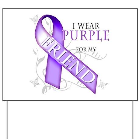 I Wear Purple for My Friend Yard Sign