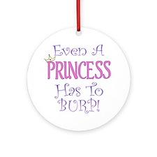 Even A Princess Burps Ornament (Round)