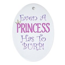 Even A Princess Burps Ornament (Oval)