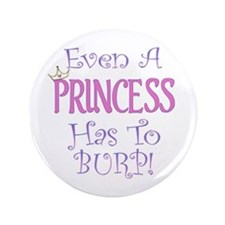 "Even A Princess Burps 3.5"" Button"