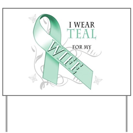 I Wear Teal for my Wife Yard Sign