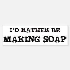 Rather be Making Soap Bumper Bumper Bumper Sticker