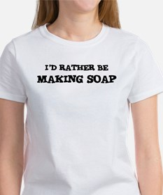Rather be Making Soap Tee