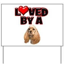 Loved by a Cocker Spaniel Yard Sign