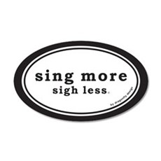 Sing More Sigh Less 35x21 Oval Wall Peel