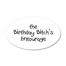 The Birthday Bitch's Entourage 20x12 Oval Wall Pee