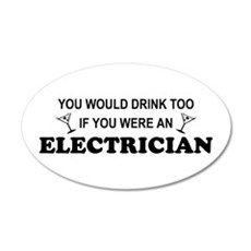 You'd Drink Too Electrician 20x12 Oval Wall Peel